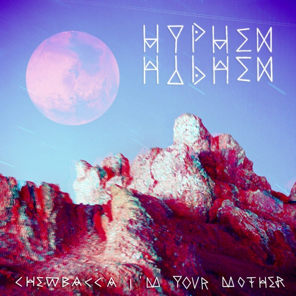Hyphen Hyphen - Chewbacca I'm Your Mother